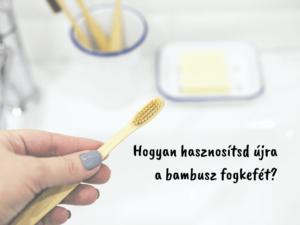 hogyan hasznosítsd újra a bambusz fogkefér